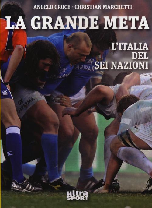 La grande meta. L'Italia del Sei Nazioni.