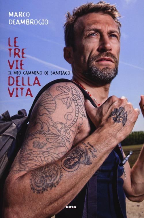 Le Tre Vie della Vita. Il Mio Cammino di Santiago.
