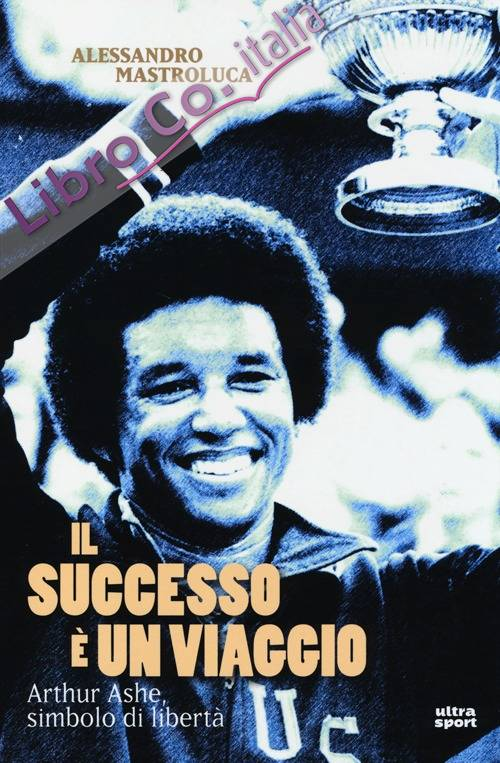 Il successo è un viaggio. Arthur Ashe, simbolo di libertà