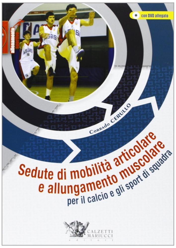Sedute di mobilità articolare e allungamento muscolare per il calcio e gli sport di squadra. Con DVD.