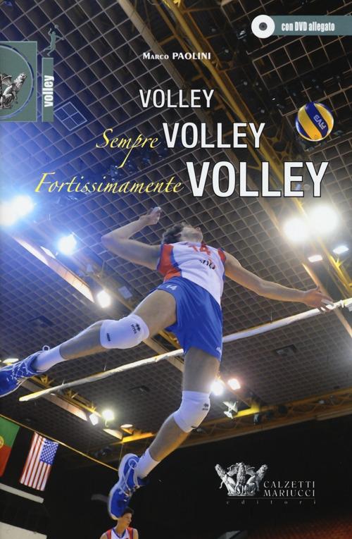 Volley, sempre volley, fortissimamente volley. Con DVD.