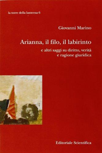 Arianna, il filo, il labirinto e altri saggi su diritto, verità e ragione giuridica