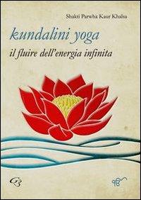 Kundalini yoga. Il fluire dell'energia infinita