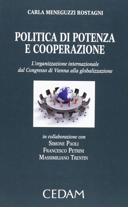 Politica di potenza e cooperazione. L'organizzazione internazionale dal Congresso di Vienna alla globalizzazione.