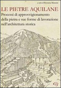 Le pietre aquilane. Processi di approvvigionamento della pietra e sue forme di lavorazione nell'architettura storica.