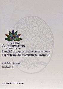 Sharing Conservation. Pluralità di approccio alla conservazione e al rstauro dei manufatti polimaterici. Atti del Convegno 2011