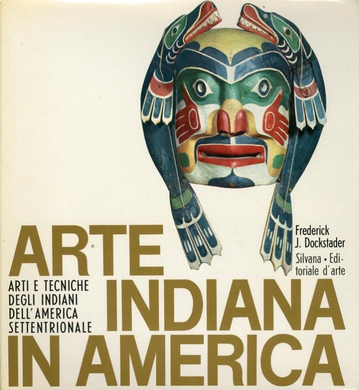 Arte Indiana in America. Arti e tecniche degli indiani dell'America settentrionale
