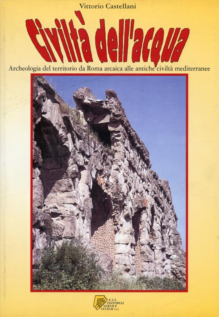 Civiltà dell'acqua. Archeologia del territorio da Roma arcaica alle antiche civiltà mediterranee.