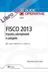 Fisco 2013. Imposte, adempimenti e categorie