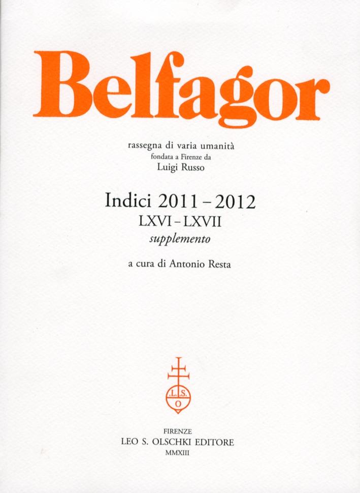 Belfagor. Rassegna di Varia Umanità. Indici 2011-2012 (Lxvi-Lxvii)
