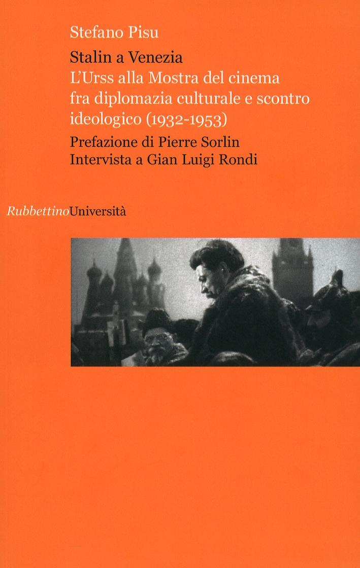 Stalin a Venezia. L'Urss alla Mostra del cinema fra diplomazia culturale e scontro ideologico (1932-1953).