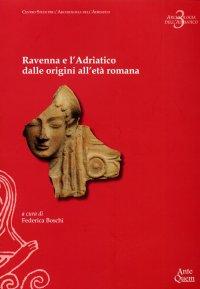 Ravenna e l'Adriatico dalle origini all'età romana