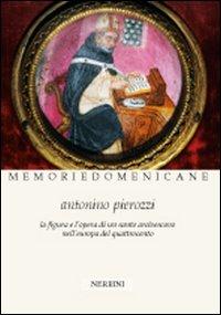 Antonino Pierozzi op (1389-1459). La figura e l'opera di un santo arcivescovo nell'Europa del Quattrocento.