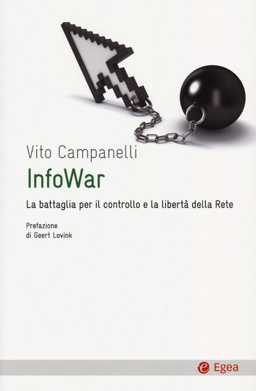 Infowar. La battaglia per il controllo e la libertà della rete.