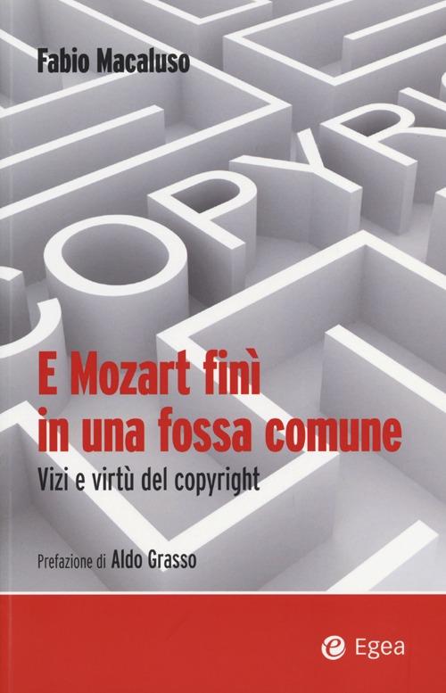 E Mozart finì in una fossa comune. Vizi e virtù del copyright.
