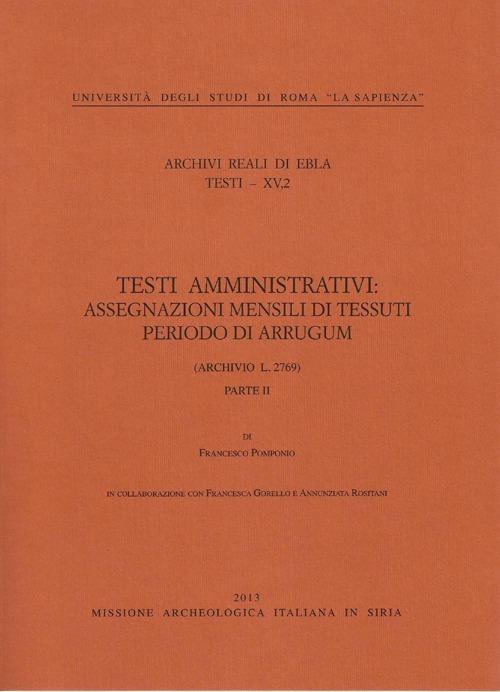 Archivi Reali di Ebla. Testi XV, 2. Assegnazioni mensili di tessuti periodo di Arrugum (Archivio L.2769).