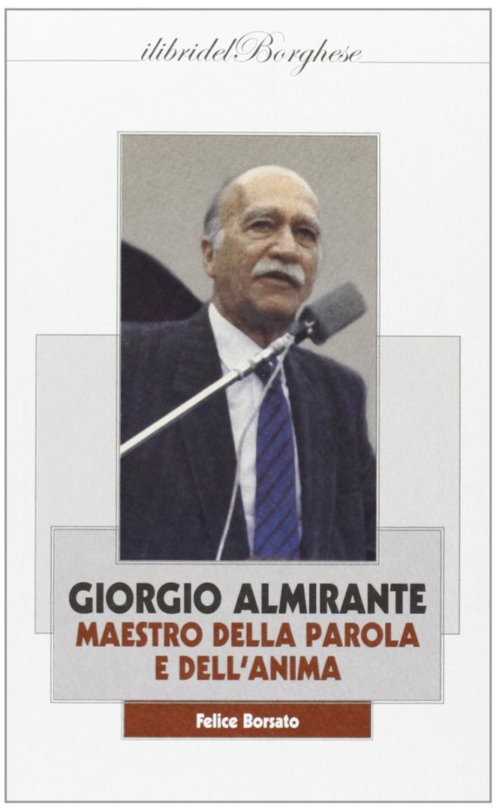 Giorgio Almirante. Maestro della parola e dell'anima.