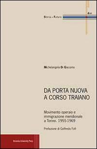 Da Porta Nuova a Corso Traiano. Movimento operaio e immigrazione meridionale a Torino. 1955-1969.