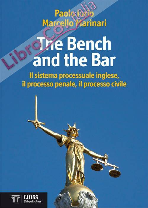 The bench and the bar. Il sistema processuale inglese, il processo penale, il processo civile.