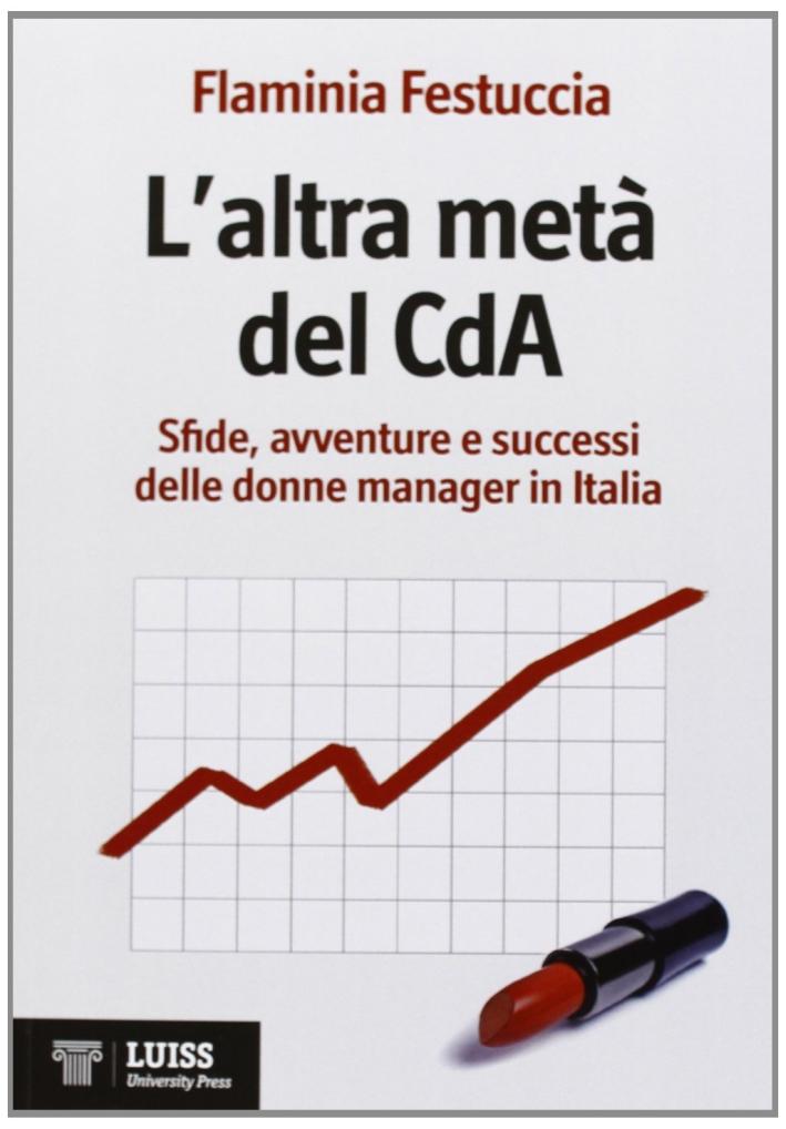 L'altra metà del CdA. Sfide, avventure e successi delle donne manager in Italia.