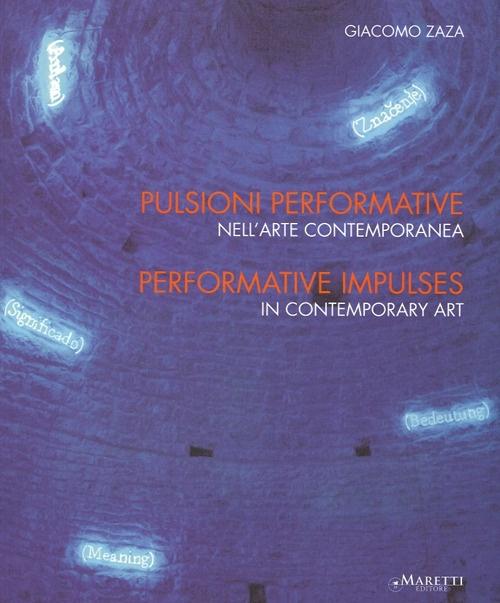 Pulsioni Performative nell'Arte Contemporanea. Performative Impulses in Contemporary Art