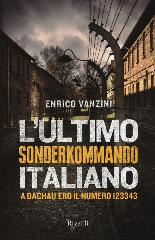 L'ultimo Sonderkommando italiano. A Dachau ero il numero 123343