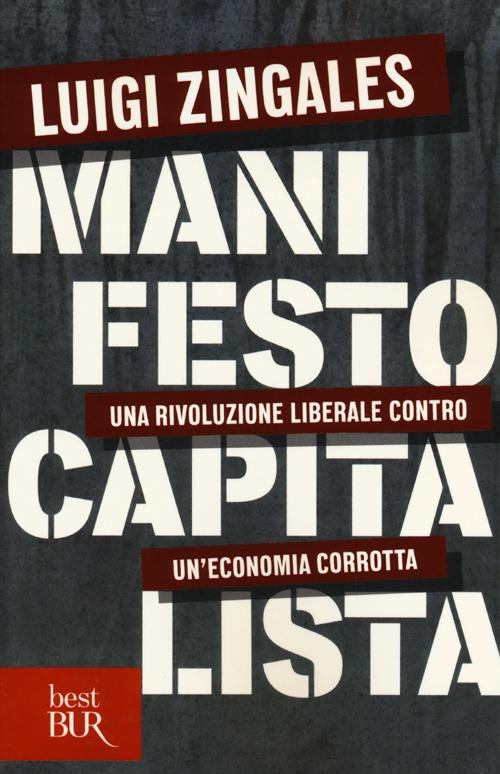 Manifesto capitalista. Una rivoluzione liberale contro un'economia corrotta.