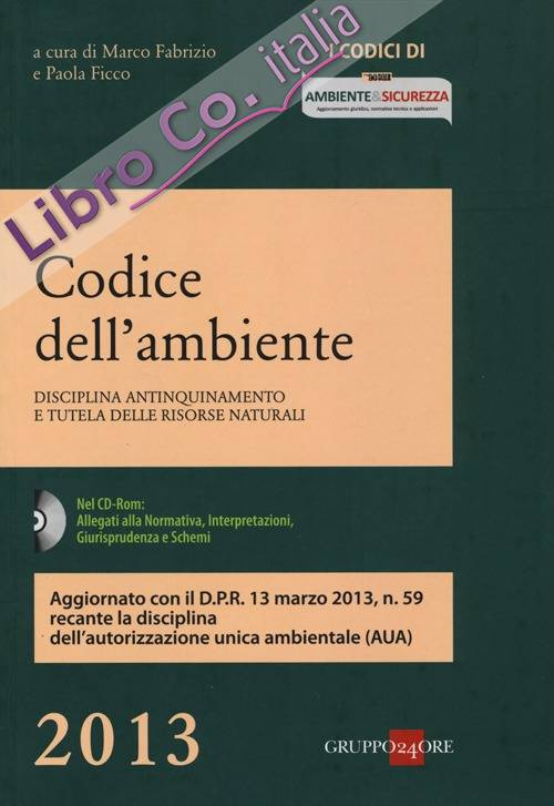 Codice dell'ambiente. Disciplina antinquinamento e tutela delle risorse naturali. Con CD-ROM