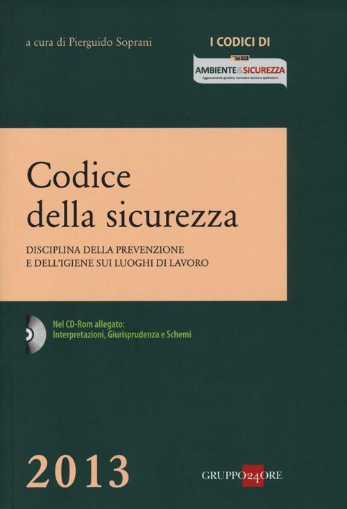 Codice della sicurezza. Disciplina della prevenzione e dell'igiene sui luoghi di lavoro. Con CD-ROM