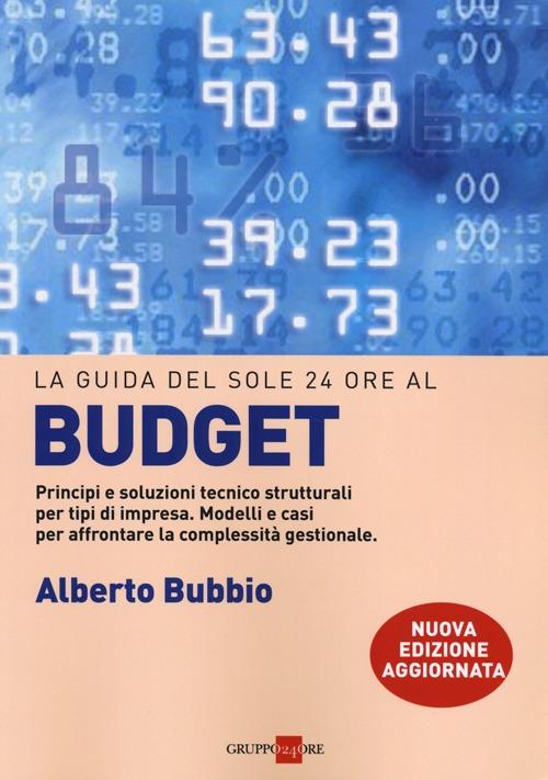 Il budget. Principi e soluzioni tecnico strutturali per tipi di impresa. Modelli e casi per affrontare la complessità gestionale, i legami con la balanced scorecard
