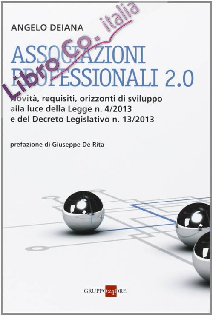 Associazioni professionali 2.0. Novità, requisiti, orizzonti di sviluppo alla luce della Legge n. 4/2013 e del Decreto Legislativo n. 13/2013