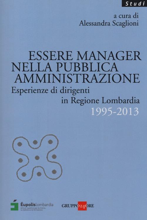 Essere manager nella pubblica amministrazione. Esperienze di dirigenti in regione Lombardia 1995-2013