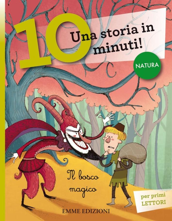 Il bosco magico. Una storia in 10 minuti! Ediz. illustrata