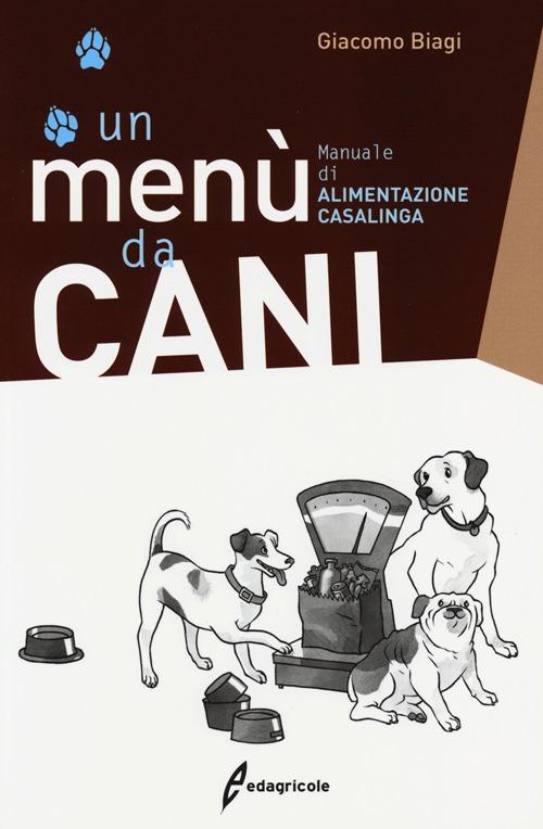 Un menù da cani. Manuale di alimentazione casalinga.
