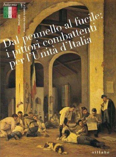 Dal Pennello al Fucile. I Pittori Combattenti per l'Unità d'Italia