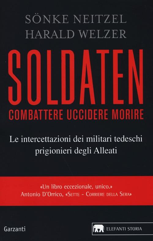 Soldaten. Combattere uccidere morire. Le intercettazioni dei militari tedeschi prigionieri degli Alleati