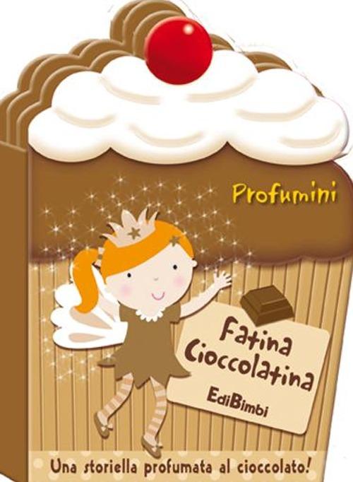 Fatina Cioccolatina. Profumini. Ediz. illustrata