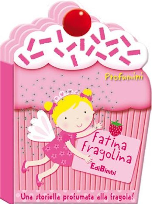 Fatina Fragolina. Profumini. Ediz. illustrata