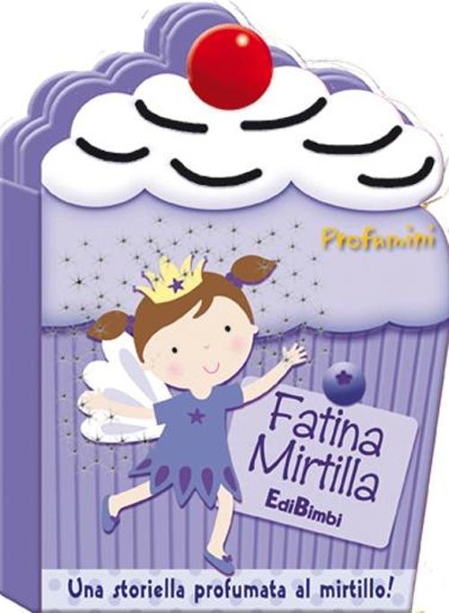 Fatina Mirtilla. Profumini. Ediz. illustrata