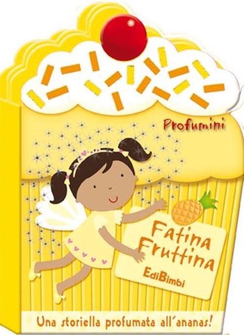 Fatina Fruttina. Profumini. Ediz. illustrata