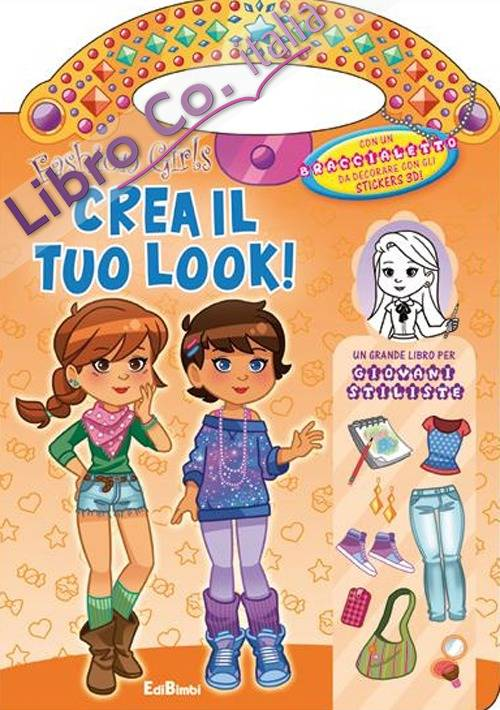 Crea il tuo look! Fashion girls. Ediz. illustrata