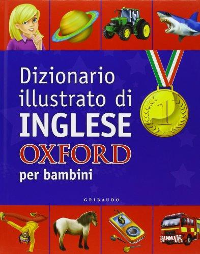 Dizionario illustrato di inglese Oxford per bambini. Ediz. bilingue