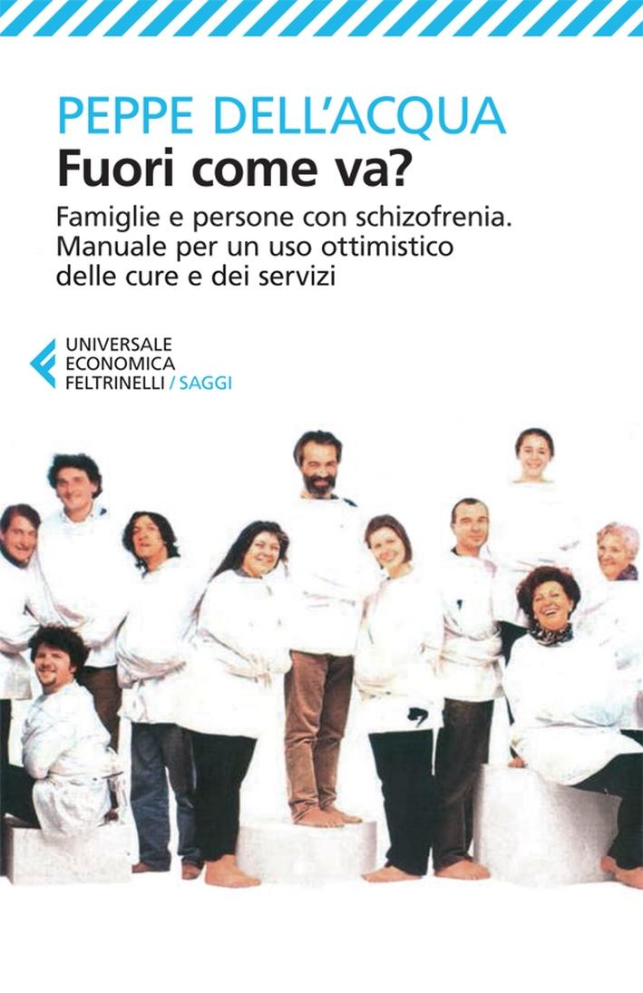Fuori come va? Famiglie e persone con schizofrenia. Manuale per un uso ottimistico delle cure e dei servizi