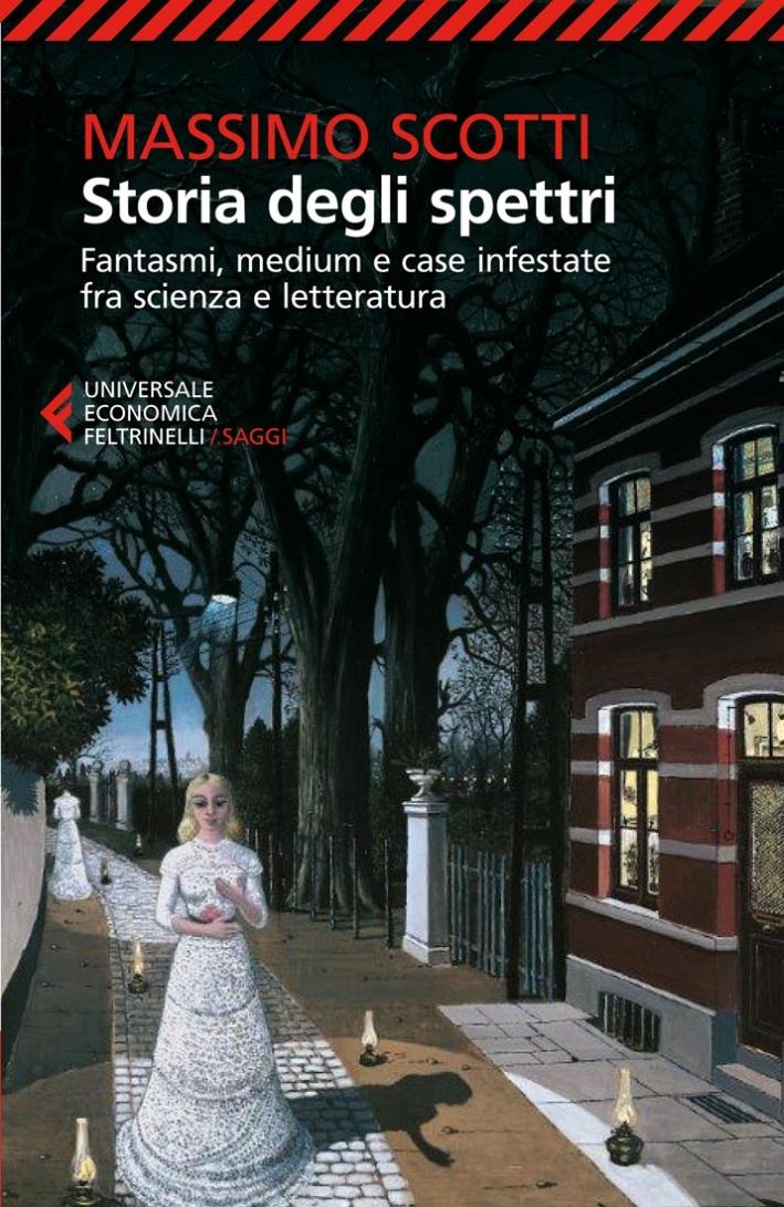 Storia degli spettri. Fantasmi, medium e case infestate fra scienza e letteratura.
