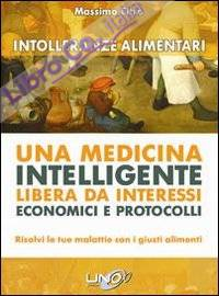 Intolleranze alimentari. Una medicina intelligente libera da interessi economici e protocolli