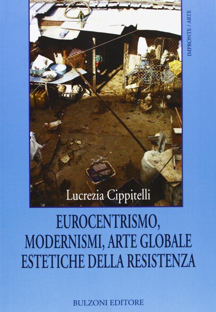 Eurocentrismo, modernismi, arte globale, estetiche della resistenza