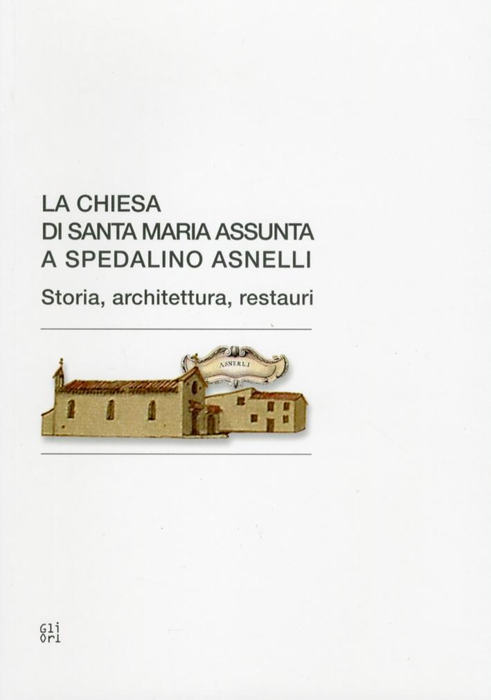 La chiesa di Santa Maria Assunta a Spedalino Asnelli. Storia, architettura, restauri