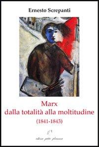 Marx dalla totalità alla moltitudine (1841-1843).