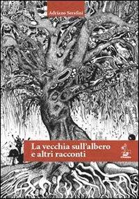 La vecchia sull'albero e altri racconti