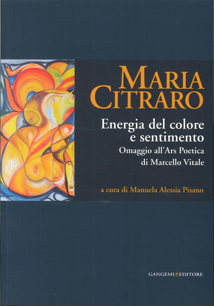Maria Citraro. Energia del colore e sentimento. Omaggio all'ars poetica di Marcello Vitale.